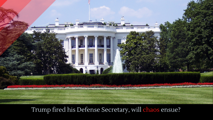 Trump fired his Defense Secretary, will chaos ensue?