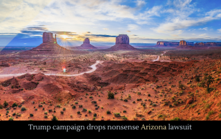 Trump campaign drops nonsense Arizona lawsuit