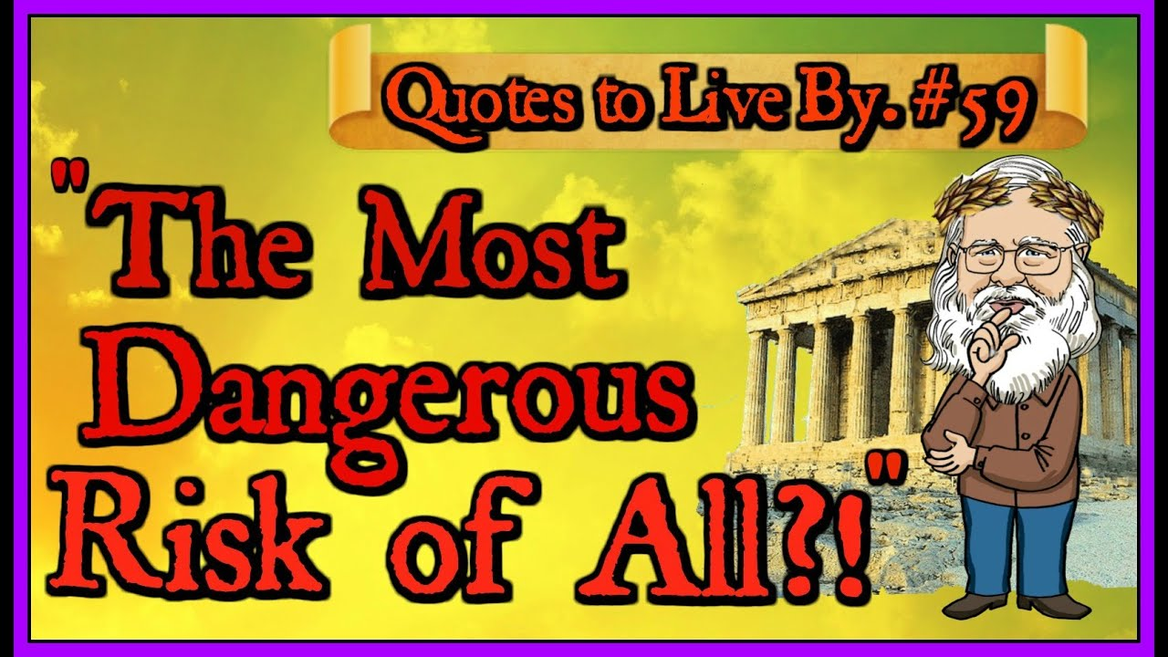 """QUOTE #59- """"And then there is the most dangerous risk of all..."""""""