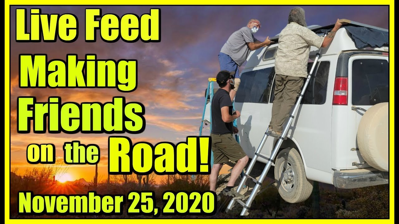 Live Feed Wednesday, November 25, 2020- Making Friends on the Road!