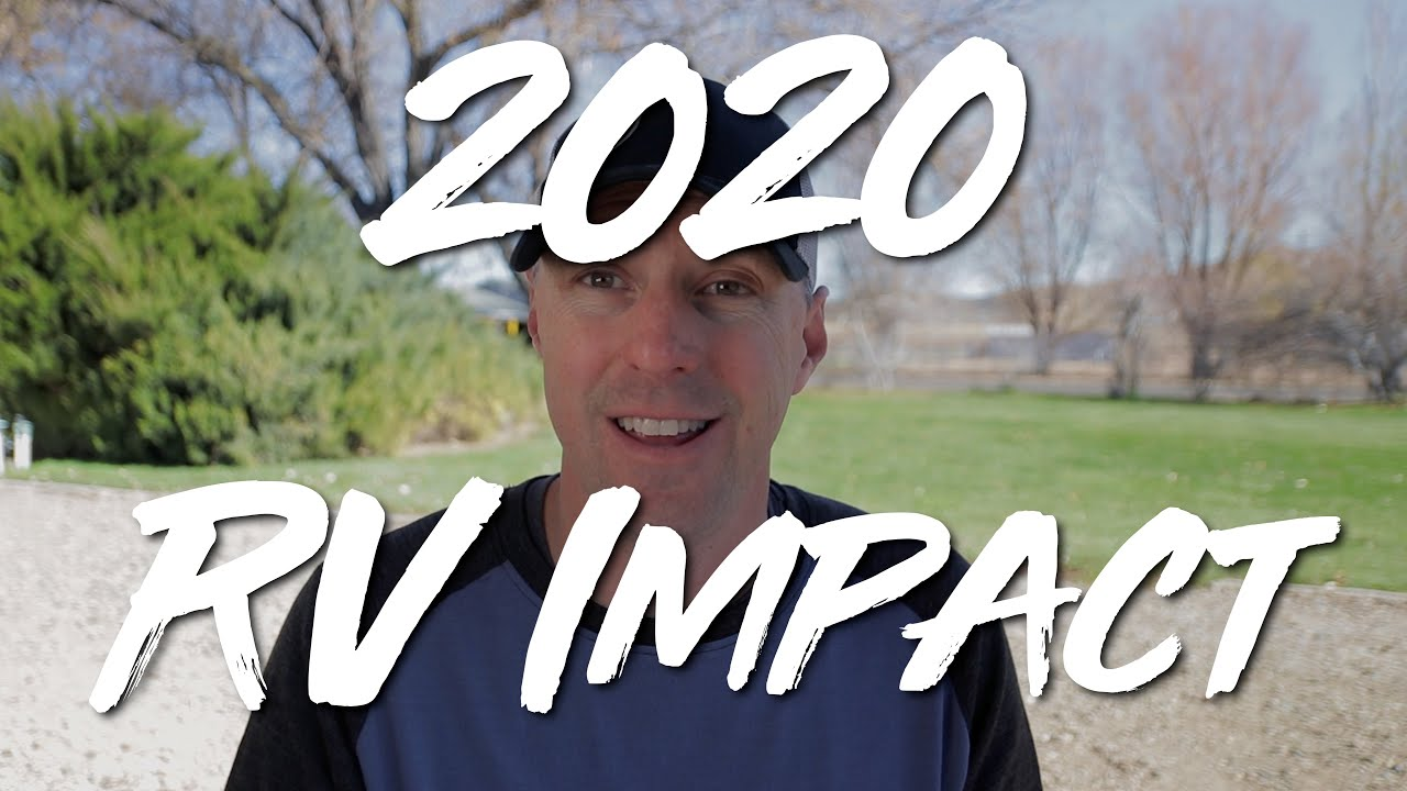 The Impact Of 2020 On RVing!