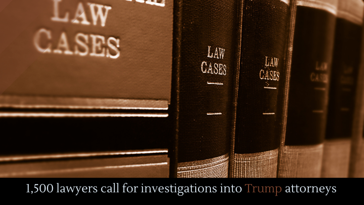1,500 lawyers call for investigations into Trump attorneys