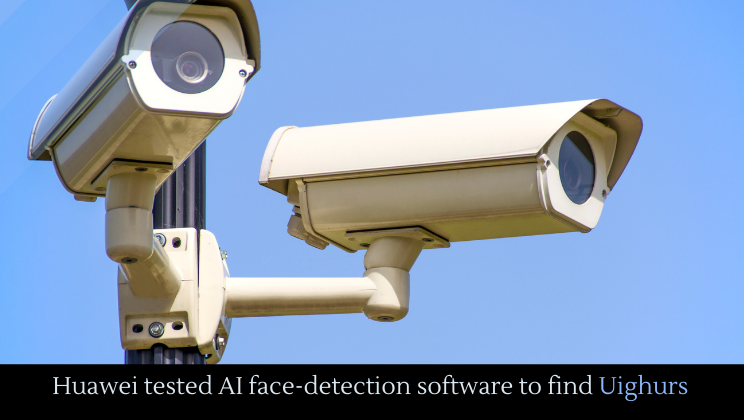 Huawei tested AI face-detection software to find Uighurs