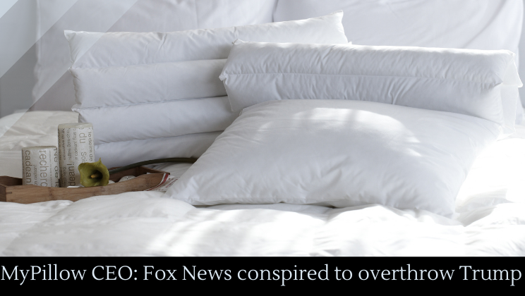 MyPillow CEO: Fox News conspired to overthrow Trump