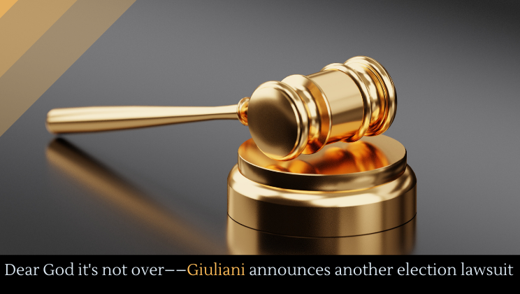 Dear God it's not over––Giuliani announces another election lawsuit