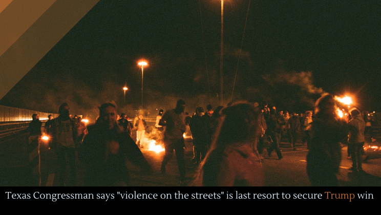"""Texas Congressman says """"violence on the streets"""" is last resort to secure Trump win"""