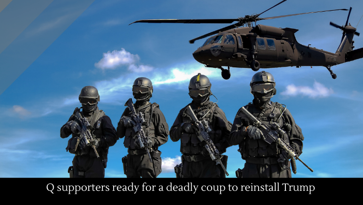 Q supporters ready for a deadly coup to reinstall Trump