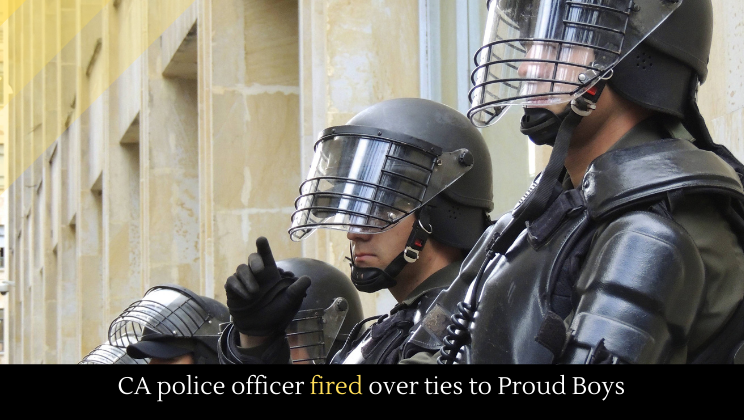 CA police officer fired over ties to Proud Boys